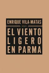 El viento ligero en Parma - Enrique Vila-Matas - Sexto Piso
