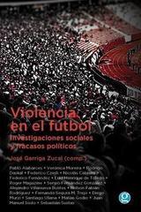 Violencia en el fútbol - José Garriga Zucal - Godot