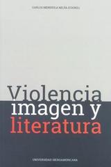 Violencia, imagen y literatura - Carlos Mendiola Mejía - Ibero