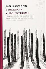 Violencia y monoteísmo - Jan Assmann - Fragmenta