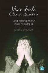 Vivir duele. Clarice Lispector - Emilce Strucchi - Godot