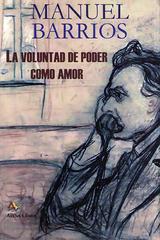 La voluntad de poder como amor - Manuel Barrios Casares - Arena libros