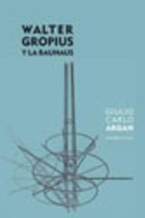 Walter Gropius y la Bauhaus - Giulio Carlo Argan - Abada Editores