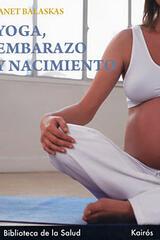 Yoga, embarazo y nacimiento - Janet Balaskas - Kairós
