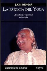 La esencia del Yoga. Volumen IV - B.K.S. Iyengar - Kairós