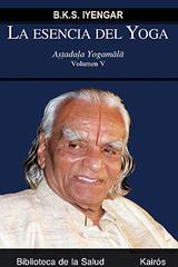 La esencia del Yoga. Vol. V - B.K.S. Iyengar - Kairós
