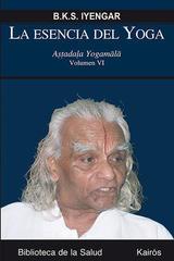 La esencia del Yoga. Volumen VI - B.K.S. Iyengar - Kairós