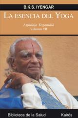 La esencia del Yoga. Volumen VII - B.K.S. Iyengar - Kairós