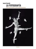 """""""La fotografía. Entre documento y arte contemporáneo"""", de André Rouillé"""