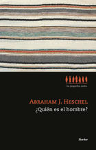 """Abraham J. Heschel, """"¿Quién es el hombre?"""""""
