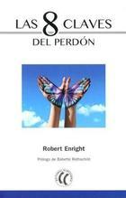 8 claves del perdón, las - Robert Enright - Eleftheria