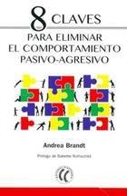 8 claves para eliminar el comportamiento pasivo-agresivo - Andrea Brandt - Eleftheria