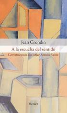 A la escucha del sentido - Jean Grondin - Herder