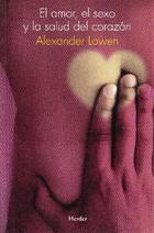 El Amor, el sexo y la salud del corazón - Alexander Lowen - Herder