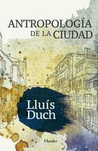 Antropología de la ciudad - Lluís Duch - Herder