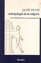 Antropología de la religión - Lluís Duch - Herder