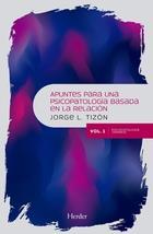 Apuntes para una psicopatología basada en la relación Vol. 1 - Jorge L. Tizón - Herder