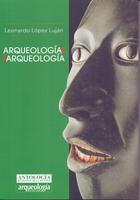 Arqueología de la Arqueología - Leonardo López Luján - Inah