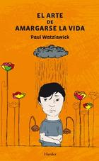 El Arte de amargarse la vida (2013) - Paul Watzlawick - Herder