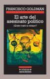 El arte del asesinato político -  Goldman - Anagrama