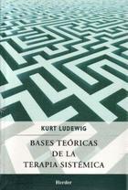 Bases teóricas de la terapia sistémica - Kurt Ludewig - Herder México