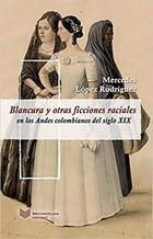 Blancura y otras ficciones raciales - Mercedes López Rodríguez - Ibero Vervuert