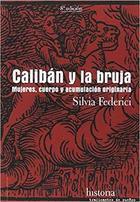 Calibán y la bruja - Silvia Federici - Traficantes de sueños