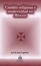Cambio religioso y modernidad en México - José de Jesús Legorreta Zepeda - Ibero