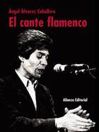 El cante flamenco - Ángel Álvarez Caballero - Alianza editorial