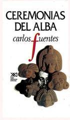 Ceremonias del alba - Carlos Fuentes - Siglo XXI Editores