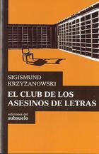 El club de los asesinos de letras - Sigismund Krzyzanowski - Ediciones del subsuelo