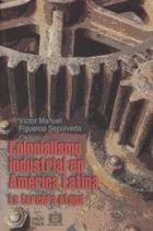 Colonialismo industrial en américa latina - Victor Manuel Figueroa Sepúlveda - Itaca