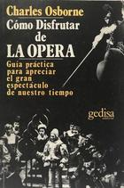 Cómo disfrutar de la ópera - Charles Osborne - Editorial Gedisa