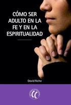 Cómo ser adulto en la fe y en la espiritualidad - David Richo - Eleftheria