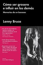 Cómo ser grosero e influir en los demás - Lenny Bruce - Malpaso