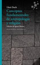 Conceptos fundamentales de antropología y religión - Lluís Duch - Fragmenta