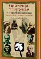 Convergencias y divergencias en la izquierda política mexicana - Marco Antonio González Pérez - Itaca