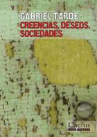 Creencias, deseos, sociedades - Gabriel Tarde - Cactus