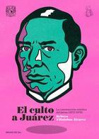Culto a Juárez - Rebeca Villalobos Álvarez - Grano de sal