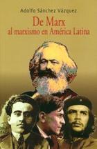 De Marx al marxismo en América Latina - Adolfo Sánchez Vázquez - Itaca