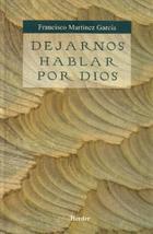 Dejarnos hablar por Dios - Francisco Martinez Garcia - Herder