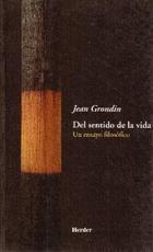 Del sentido de la vida - Jean Grondin - Herder