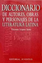 Diccionario de autores, obras y personajes de la literatura latina - Vicente López de Soto - Editorial Juventud