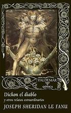 Dickon el diablo y otros relatos extraordinarios - Joseph Thomas Sheridan Le Fanu - Valdemar