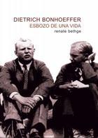 Dietrich Bonhoeffer: Esbozo de una vida - Renate Bethge - Ediciones Sígueme