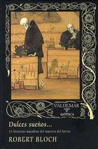 Dulces sueños… 15 historias macabras del maestro del horror - Robert Albert Bloch - Valdemar