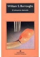 El almuerzo desnudo - William S. Burroughs - Anagrama