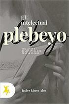 El intelectual plebeyo - Javier López Alós - Taugenit