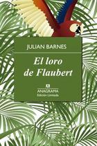 El loro de Flaubert - Julian Barnes - Anagrama