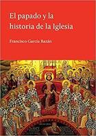 El papado y la historia de la Iglesia - Francisco García Bazán - El hilo de Ariadna